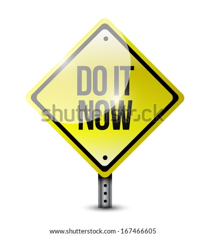 do it now road sign illustration design over a white background - stock photo