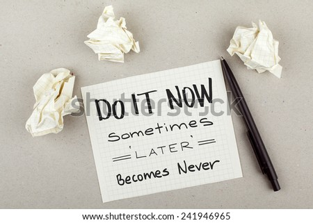 Do It Now, Sometimes Later Becomes Never / Motivational Note Phrase - stock photo