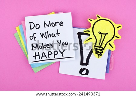 Do More Of What Makes You Happy / Motivational Inspirational Life Business Work Quote Phrase - stock photo