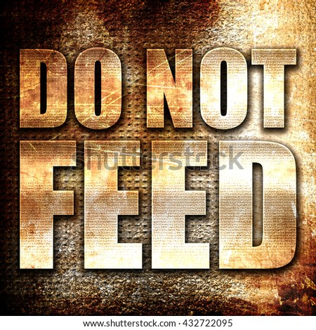 do not feed, 3D rendering, metal text on rust background