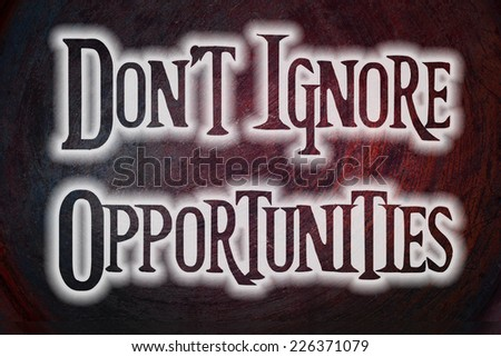 Do not Ignore Opportunities text on background - stock photo