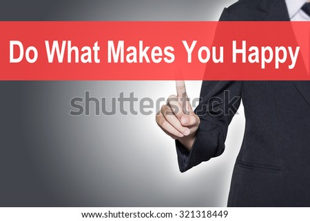 Do What Makes You Happy Business woman pressing hand word on virtual screen - stock photo
