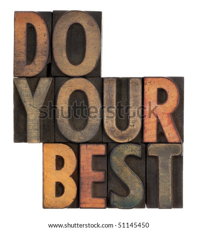 do your best, motivational reminder, in vintage letterpress wood types, stained by ink, isolated on white - stock photo