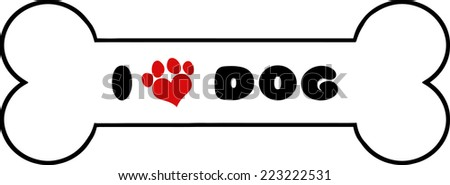 Dog Bone With Text With Red Love Paw Print Raster Illustration Isolated On White Background - stock photo