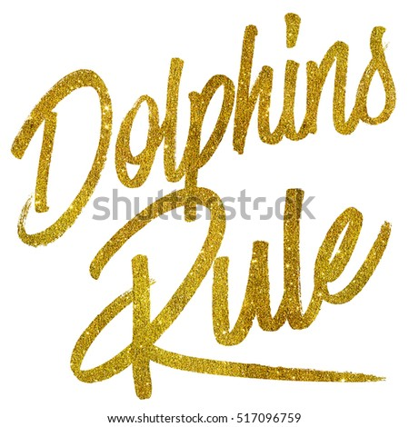 Dolphins Rule Gold Faux Foil Metallic Glitter Quote Isolated