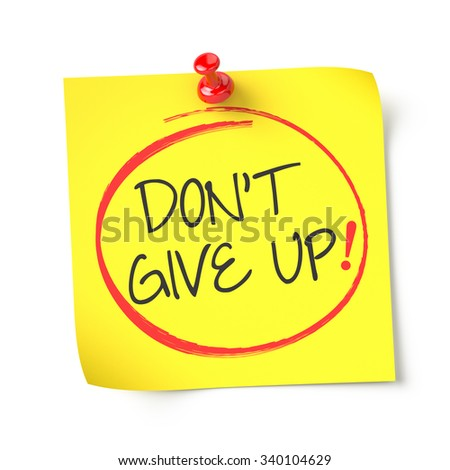 Don't give up , yellow note paper , isolated , 3d render - stock photo