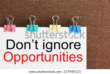 Don't Ignore Opportunities - stock photo