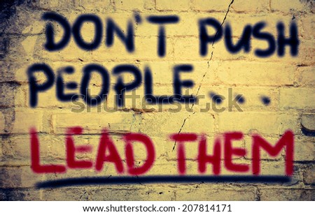 Don't Push People Lead Them Concept - stock photo