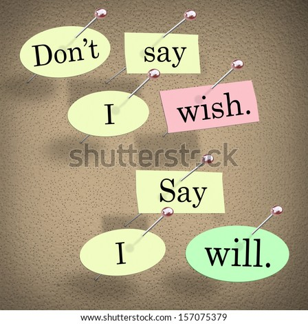 Don't Say I Wish, Say I Will words on a bulletin board to illustrate a positive attitude leading you to success and achieving great things in your life or career - stock photo