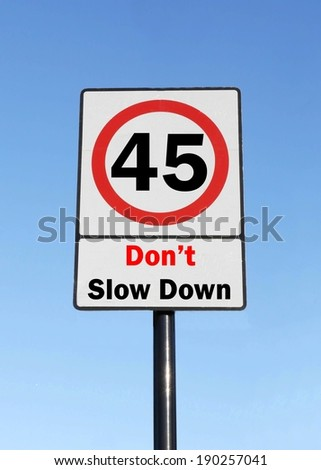 Don't slow down at the age of 45, made as a road sign illustration.  - stock photo