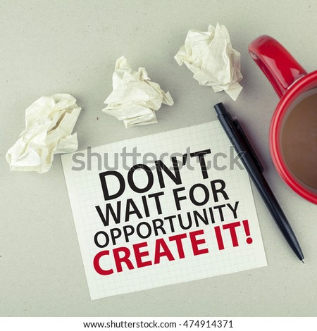 Don't wait for opportunity create it / Motivational note motivation and success concept