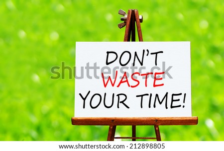 Don't Waste Your Time - Motivational concept - stock photo