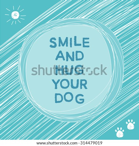Doodle card hand drawn background. Hug your dog. Simple graphic cover with motivational slogan and simple graphic isolated elements for use in design. Eco friendly and nature theme. Raster copy - stock photo