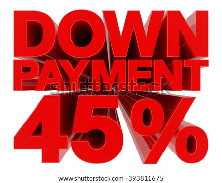 DOWN PAYMENT 45 % word on white background 3d rendering - stock photo
