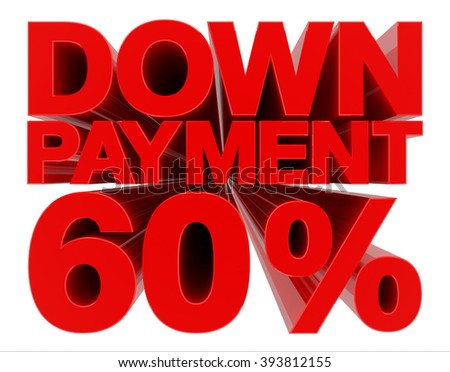 DOWN PAYMENT 60 % word on white background 3d rendering - stock photo