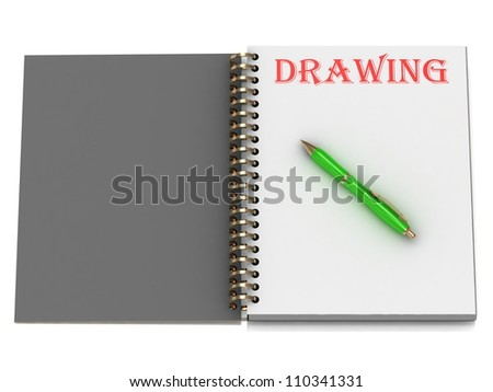 DRAWING inscription on notebook page and the green handle. 3D illustration isolated on white background - stock photo