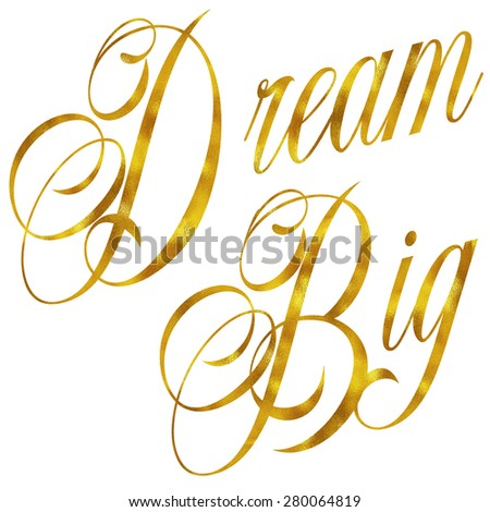 Dream Big Gold Faux Foil Metallic Glitter Quote Isolated on White Background - stock photo