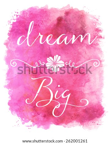 Dream Big Pink Watercolor Inspirational Quote - stock photo