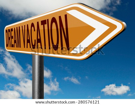 dream vacation traveling towards holiday destination summer break  winter or spring vacations to exotic paradise places travel the world and enjoy life road sign  - stock photo