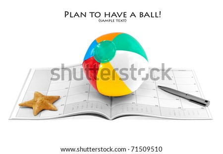 Dreams of Vacation/Holiday Popping Up?  Beach ball, calendar, pen, and starfish isolated on white with copy space.  Shallow DOF. - stock photo