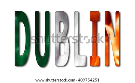 Dublin word 3D illustration with a bevelled Ireland flag texture on an isolated white background with a clipping path with and without shadows