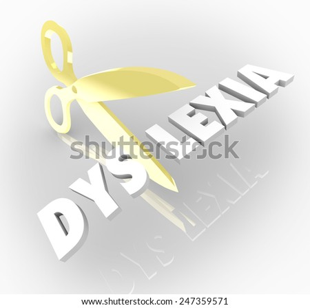 Dyslexia word in 3d letters cut by scissors to illustrate treating and curing the condition of reading difficulty or disability - stock photo