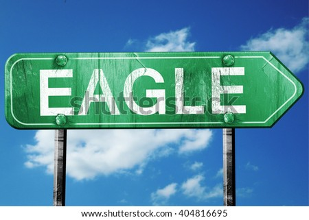 eagle road sign , worn and damaged look