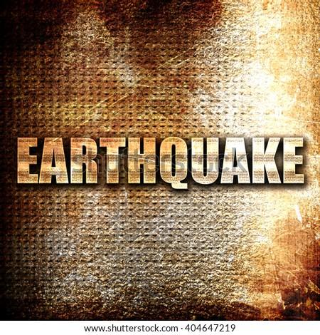 earthquake, written on vintage metal texture - stock photo