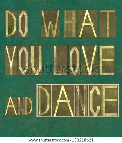 """Earthy background image and design element depicting the words """"Do what you love and dance"""" - stock photo"""