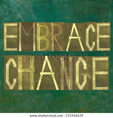"""Earthy background image and design element depicting the words """"embrace change"""" - stock photo"""