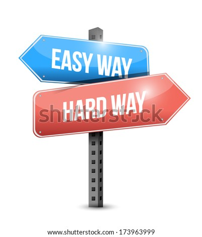easy way, hard way sign illustration design over a white background - stock photo