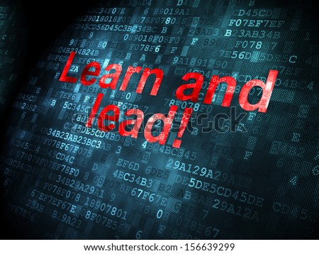 Education concept: pixelated words Learn and Lead! on digital background, 3d render - stock photo
