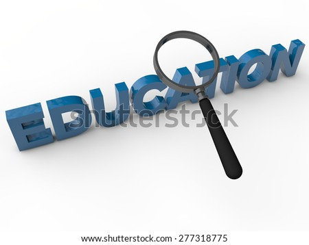 Education - 3D Text with magnifier over white background - stock photo