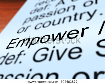Empower Definition Closeup Shows Authority Or Power Given To Do Something - stock photo