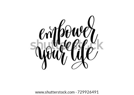 empower your life hand written lettering inscription to poster, banner, printable wall art or overly photography, calligraphy raster version illustration