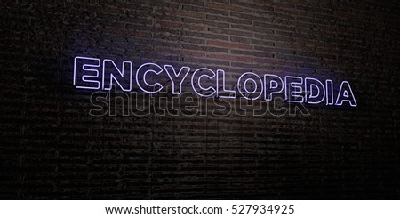 ENCYCLOPEDIA -Realistic Neon Sign on Brick Wall background - 3D rendered royalty free stock image. Can be used for online banner ads and direct mailers.