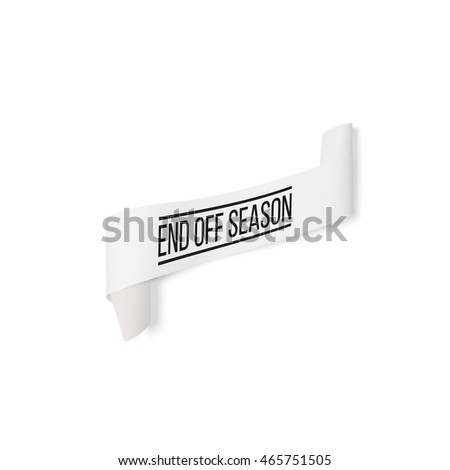 End off season, sale sign, paper banner, ribbon with shadow isolated on white, 3D illustration.