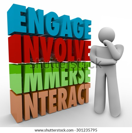 Engage, Involve, Immerse and Interact 3d words next to a thinker or thinking person planning how to participate in a group or organization in an active role - stock photo