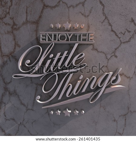 Enjoy the little things. 3D motivational poster.3D text on grungy wall - stock photo