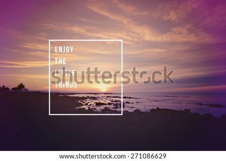 Enjoy the little things motivational inspiring quote concept with soft light sunset landscape background ideal for print card and poster design. - stock photo