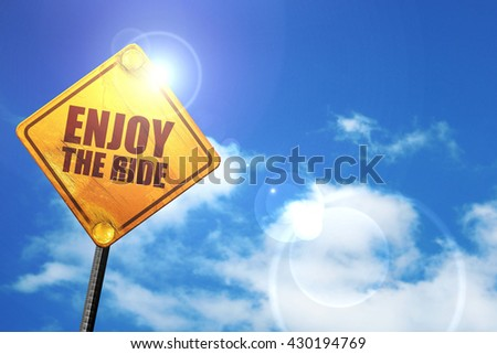enjoy the ride, 3D rendering, glowing yellow traffic sign  - stock photo