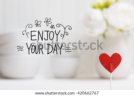 Merveilleux Enjoy Your Day Message With Small Red Heart With White Dishes