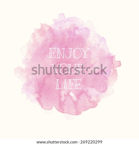 Enjoy Your Life; Inspirational Motivational Life Quote on Paper Watercolor Background Design.   - stock photo
