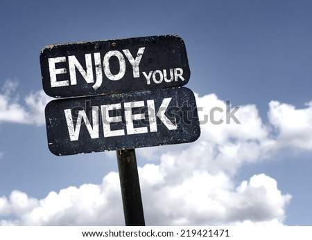 Enjoy Your Week sign with clouds and sky background - stock photo