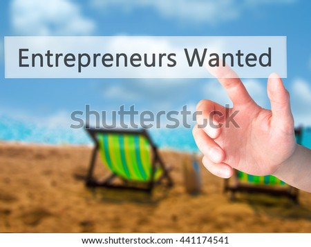 Entrepreneurs Wanted - Hand pressing a button on blurred background concept . Business, technology, internet concept. Stock Photo - stock photo