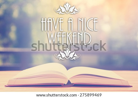 Epigraph over the opened book with elegant ornament - Have a nice weekend -  Positive thinking concept - motivating set - stock photo
