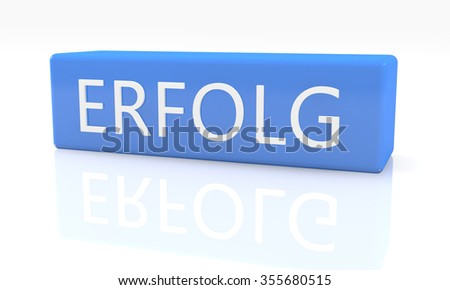 Erfolg - german word for success - 3d render blue box with text on it on white background with reflection
