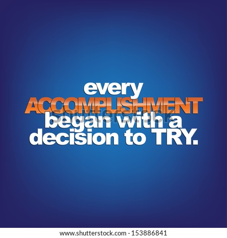 Every accomplishment began with a decision to try. Motivational Background. (Raster) - stock photo