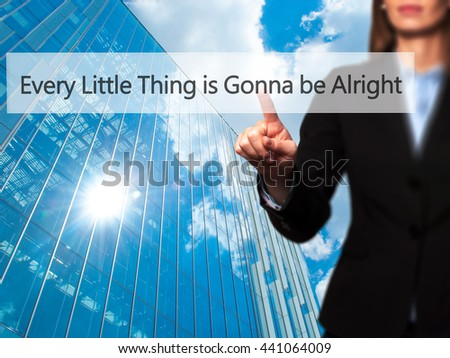 Every Little Thing is Gonna be Alright - Businesswoman hand pressing button on touch screen interface. Business, technology, internet concept. Stock Photo