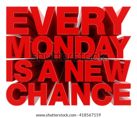 EVERY MONDAY IS A NEW CHANCE word on white background illustration 3D rendering - stock photo